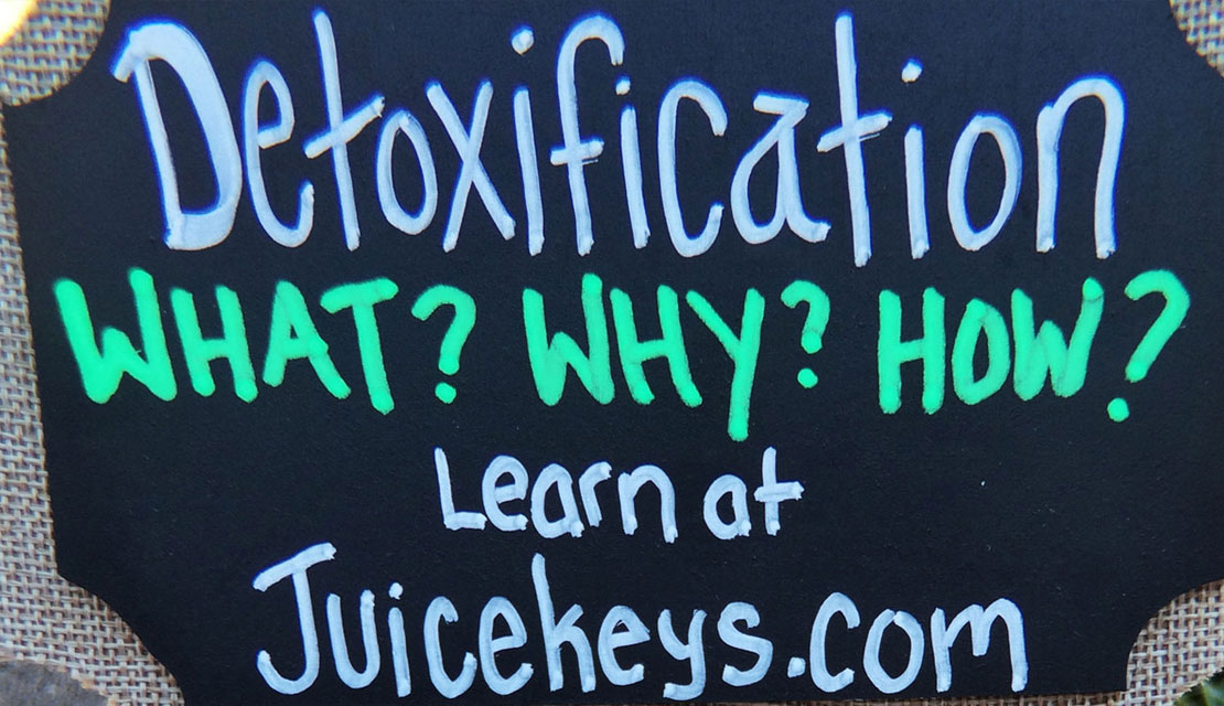 Detoxification - WHAT, WHY, & HOW